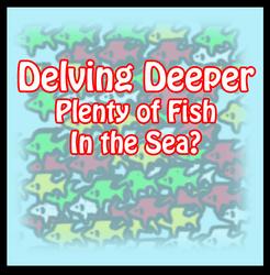 Plenty of Fish in the Sea?: Delving Deeper