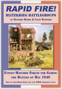 Rapid Fire!: Blitzkrieg Battlegroups – Evenly-Matched Forces for Gaming the Battles of May 1940