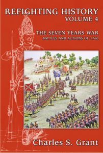 Refighting History: Volume 4 – The Seven Years War: Battles and Actions of 1760