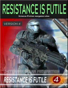 Resistance Is Futile (Version 4): Science Fiction Wargame Rules