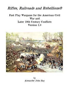 Rifles, Railroads and Rebellions: Fast Play Wargame for the American Civil War and Later 19th Century Conflicts