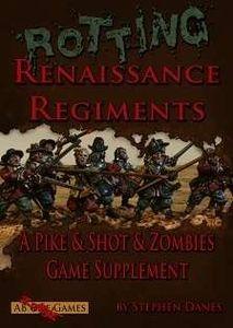 Rotting Renaissance Regiments: A Pike & Shot & Zombie Game Supplement