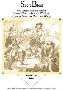 Sacre Bleu!: Mass Skirmish Wargame Rules for the Age of Pirates, Reason & Wayfare! – 17th & 18th Centuries + Napoleonic Wars