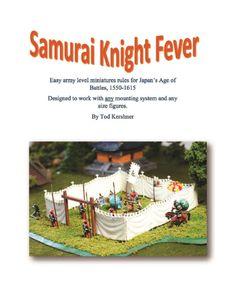 Samurai Knight Fever: Easy Army Level Miniatures Rules for Japan's Age of Battles, 1550-1615