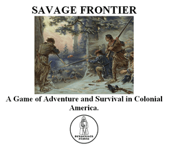 SAVAGE FRONTIER: Game of Adventure and Survival in Colonial America.