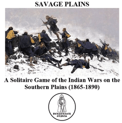 Savage Plains: A Solitaire Game of Indian Fighting on the Southwestern Plains (1865-1890).