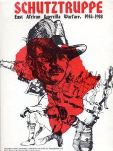 Schutztruppe: East African Guerilla Warfare, 1914-1918