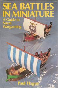 Sea battles in miniature. A guide to Naval Wargaming.