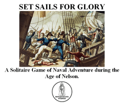 SET SAILS FOR GLORY: A Solitaire Game of Naval Adventure during the Age of Nelson.