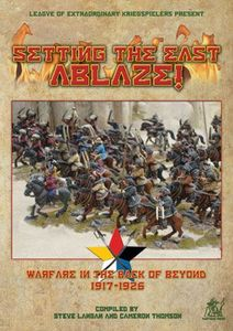 Setting The East Ablaze!: Warfare in the Back of Beyond 1917-1926