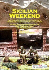 Sicilian Weekend: The First Two Days of Operation Husky, The Invasion of Sicily – 10th & 11th July 1943: A Campaign & Scenario Booklet for I Ain't Been Shot, Mum!