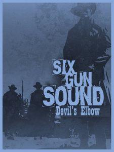 Six Gun Sound: Devil's Elbow