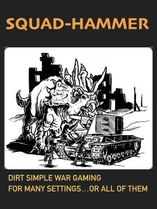 Squad Hammer: Dirt simple war gaming for many settings...or all of them
