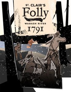 St. Clair's Folly: The Battle of the Wabash River, 1791