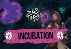 Sub Terra: Incubation