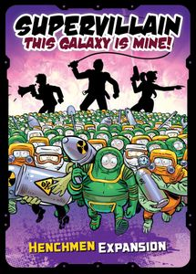 Supervillain: This Galaxy Is Mine! – Henchmen Expansion