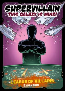 Supervillain: This Galaxy Is Mine! – League of Villains Expansion