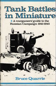 Tank Battles in Miniature 2: A wargamers' guide to the Russian Campaign 1941-1945