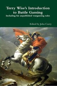 Terry Wise's Introduction to Battle Gaming including his unpublished wargaming rules