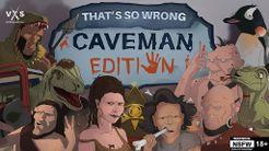 That's So Wrong: Caveman Edition