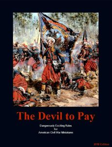 The Devil To Pay: Dangeously Exciting Rules for American Civil War Miniatures