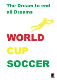 The Dream to End All Dreams: World Cup Soccer