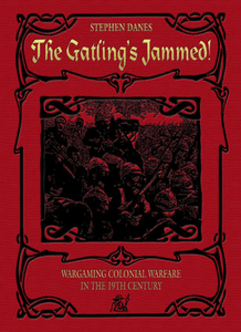 The Gatling's Jammed: Wargaming Colonial Warfare in the 19th Century