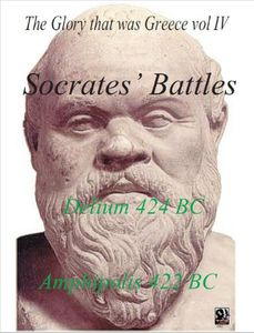 The Glory that Was Greece: vol IV – Socrates' Battles