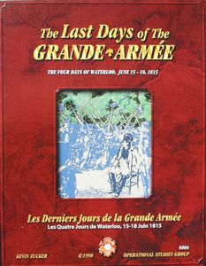 The Last Days of the Grande Armee: The Four Days of Waterloo, June 15 – 18, 1815
