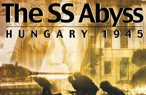 The SS Abyss: Hungary 1945
