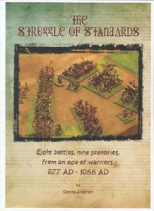 The Struggle of Standards: Eight battles, nine scenarios, from an age of warriors. 577 AD - 1066 AD
