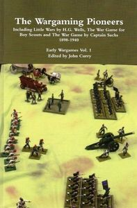 The Wargaming Pioneers: Including Little Wars by H.G. Wells, The War Game for Boy Scouts and The War Game by Captain Sachs 1898-1940 Early Wargames Vol. 1
