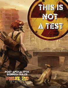 This Is Not a Test: Post-Apocalyptic Skirmish Rules
