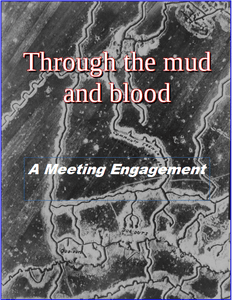 Through the Mud and Blood: A Meeting Engagement
