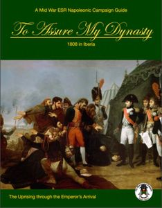 To Assure My Dynasty: 1808 in Iberia – The Uprising through the Emperor's Arrival