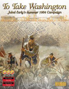 To Take Washington: Jubal Early's Summer 1864 Campaign