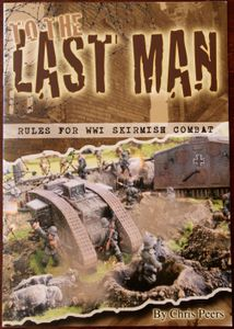 To The Last Man: Rules for WWI Skirmish Combat