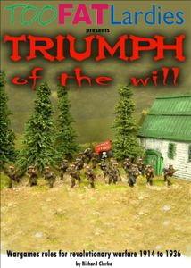Triumph of the Will: Wargames Rules for Revolutionary Warfare 1914 to 1936