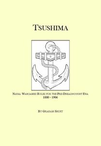 Tsushima: Naval Wargame Rules For Pre-Dreadnought Actions 1880 - 1906