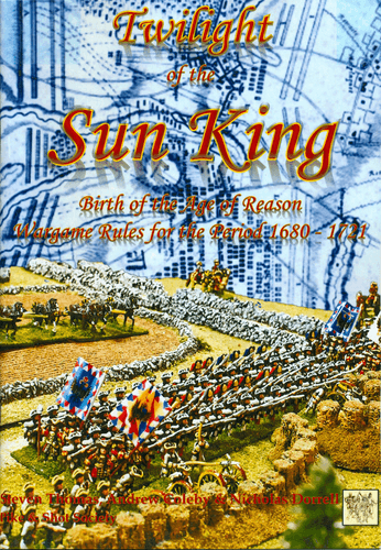 Twilight of the Sun King: Birth of the Age of Reason Wargame Rules for the Period 1680-1721
