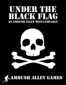 Under the Black Flag: an Ambush Alley Mini-Campaign
