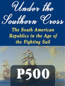 Under the Southern Cross: The South American Republics in the Age of the Fighting Sail