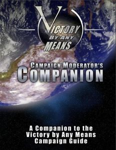 Victory By Any Means: Campaign Moderator's Companion
