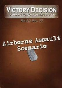Victory Decision: Advanced Wargaming Rules – World War II: Airborne Assault Scenario