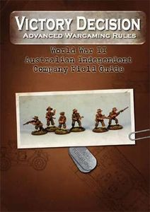 Victory Decision: Advanced Wargaming Rules – World War II: Australian Independent Company Field Guide