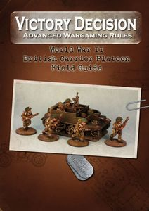 Victory Decision: Advanced Wargaming Rules – World War II: British Carrier Platoon Field Guide