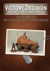 Victory Decision: Advanced Wargaming Rules – World War II: British Infantry Field Guide