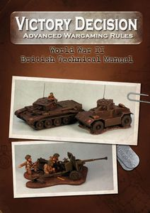 Victory Decision: Advanced Wargaming Rules – World War II: British Technical Manual