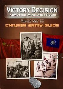 Victory Decision: Advanced Wargaming Rules – World War II: Chinese Army Guide