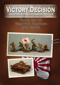 Victory Decision: Advanced Wargaming Rules – World War II: Imperial Japanese Army Guide